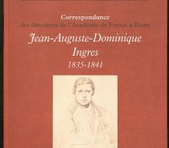 Correspondance des directeurs de l'Académie de France à Rome : Jean-Dominique Ingres